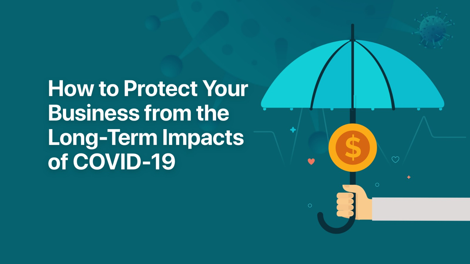 How to Protect Your Business from the Long-Term Impacts of COVID-19