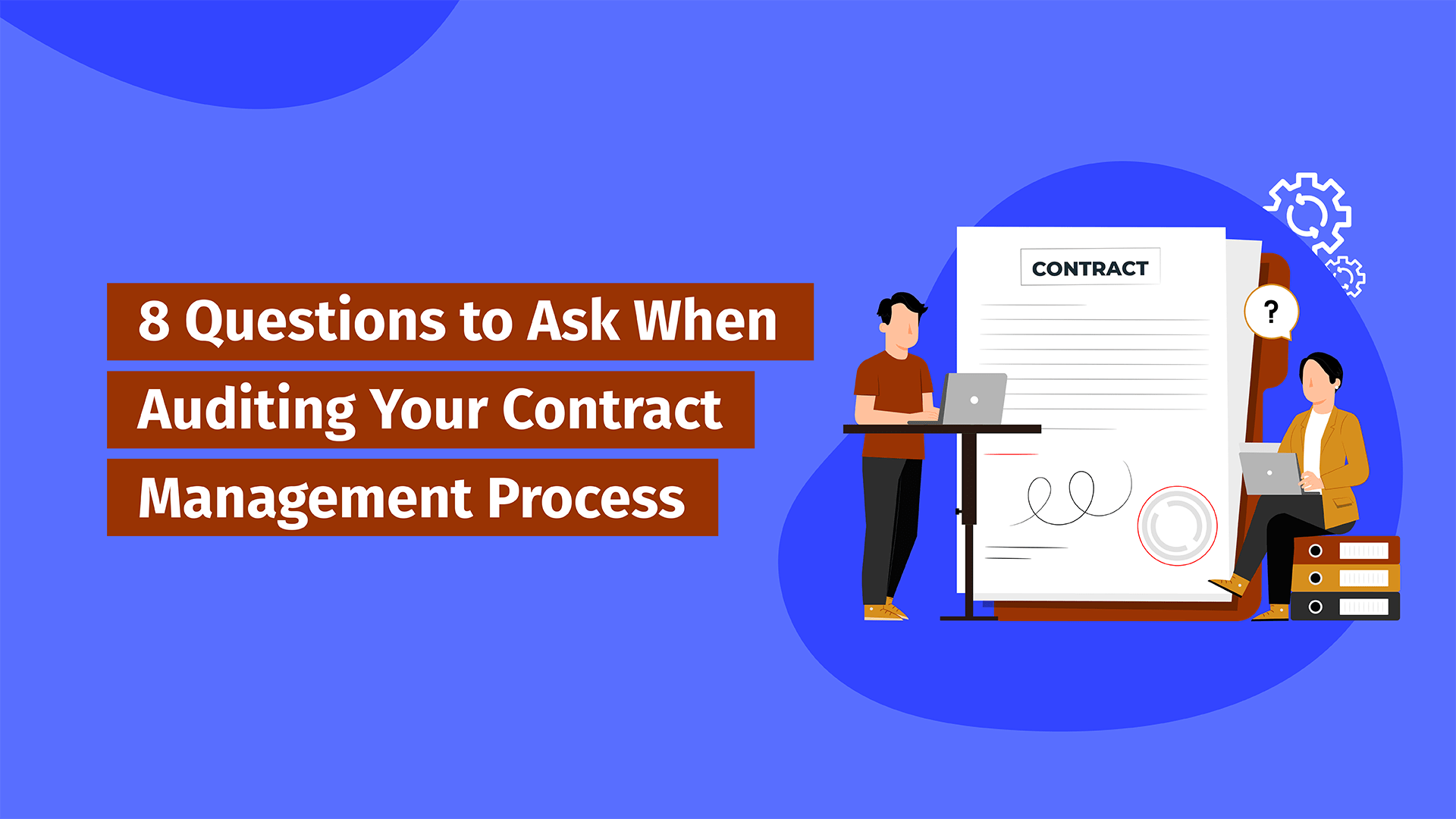 8 Questions to Ask When Auditing Your Contract Management Process
